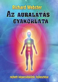Richard Webster: Az auralátás gyakorlata by Bioenergetic Kiadó - issuu Reiki, Aura Reading, Astral Projection, Weight Loss Smoothies, Mantra, Karma, Fitness, Books, Life