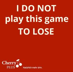 I do not play this game to lose #cherryplus #motivation