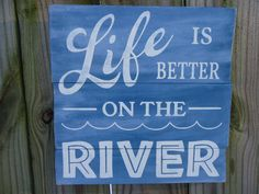 Life is better on the river/river sign/River Decor/river retreat sign/river sign gift