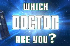 Which Doctor Are You? I'm 12. NOBODY KNOWS WHAT YOU ARE LIKE - including, it would appear, you. But we expect great things. Even if so far you are totally unable to drive a TARDIS.