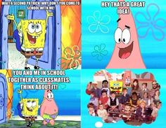 I wish Patric and SpongeBob were in my class