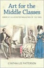 Art for the Middle Classes: America's Illustrated Magazines of the 1840s  By Cynthia Lee Patterson '79 http://www.lib.miamioh.edu/multifacet/books/Art%20for%20the%20Middle%20Classes?scope=&sort=relevance&field=title_phrase