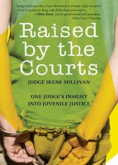 Raised by the Courts: One Judge's Insight Into Juvenile Justice by Irene Sullivan. $8.65