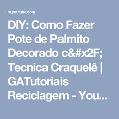 DIY: Como Fazer Pote de Palmito Decorado c/ Tecnica Craquelê   GATutoriais Reciclagem - YouTube