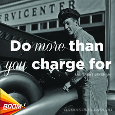 Do more than you charge for. - Trent Leyshan