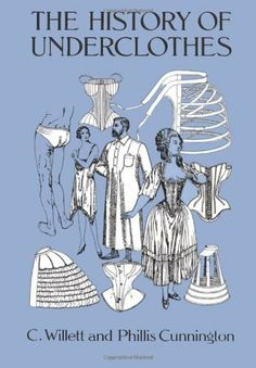 The History of Underclothes (Dover Fashion and Costumes) by C. Willett Cunnington, http://www.amazon.com/dp/0486271242/ref=cm_sw_r_pi_dp_Tnqfsb1WMBSQM