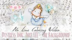 ♥ DeeDee's Card Art ♥ Coloring Video with Distress Inks: No Line Part III - The Background