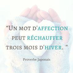"""""""Un mot d'affection peut réchauffer trois mois d'hiver """" - Proverbe Japonais #Citation #Amour"""