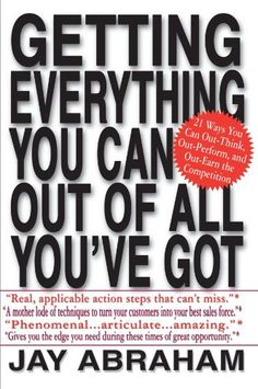 Getting Everything You Can Out of All You've Got: 21 Ways You Can Out-Think, Out-Perform, and Out-Earn the Competition by Jay Abraham,http://www.amazon.com/dp/0312284543/ref=cm_sw_r_pi_dp_JeeGsb1MCZHYW4CN