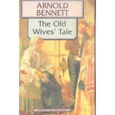 """H.G. Wells described The Old Wives' Tale as """"by far the finest long novel…"""