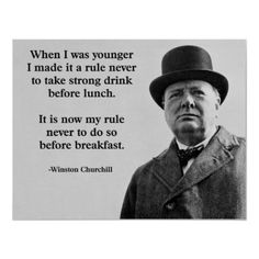 When I was younger i made it a rule never to take strong drink before lunch - Winston Churchill