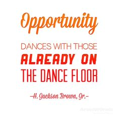 """""""Opportunity dances with those already on the dance floor."""" — H. Jackson Brown, Jr. #opportunity #quote"""