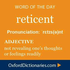 Reticent: not revealing one's thoughts or feelings readily