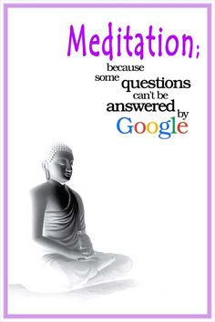 """Quote of the Day: MEDITATION because some questions can't be answered by Google."""" ~ Anonymous .... #yoga #om #namaste #yogaworld #yogalife #yogabenefits #meditation"""