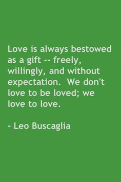 What I have always said to Tracy... Love is a gift and not one we could ever earn, but are continually grateful to have received