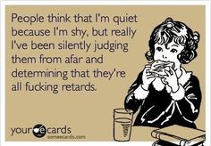 Oh dear.  Since I can be quiet, people probably think I do this.....but I don't...... that is, not much ;)
