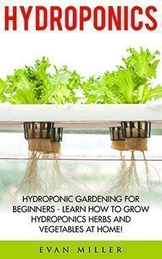 Hydroponics: Hydroponic Gardening For Beginners - Learn How To Grow Hydroponics Herbs and Vegetables At Home! (Aquaponics, Urban Gardening) by Evan Miller http://www.amazon.com/dp/B01BPLNK4K/ref=cm_sw_r_pi_dp_XQjWwb09R44MV #HydroponicsGardening #hydroponicgardenhowto #hydroponicsaquaponics #hydroponicgardening #hydroponicgardeningforbeginners