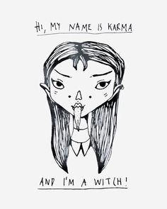hi, my name is karma and i'm a witch Ⓒ tuesday wednesday Ghost Adventures, Tuesday Wednesday, My Name Is, Karma, Witch, Memes, Illustration, Illustrations, Wicked
