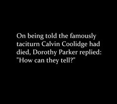 Dorothy Parker on the death of Calvin Coolidge.