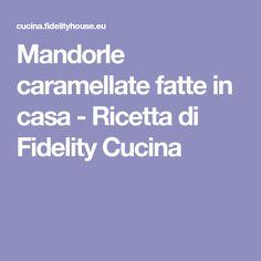 Mandorle caramellate fatte in casa - Ricetta di Fidelity Cucina