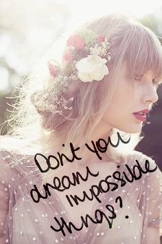"<3 ""Starlight"" ~ Taylor Swift... (And yes, I do dream impossible things!!)"