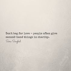 No beg, borrow, steal in love.  www.sarusinghal.com  #quote #poem #poetry