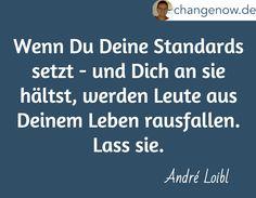 Wenn Du Deine Standards setzt - und Dich an sie hältst, werden Leute aus Deinem Leben rausfallen. Lass sie. / André Loibl