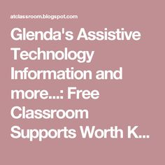 Glenda's Assistive Technology Information and more...: Free Classroom Supports Worth Knowing About