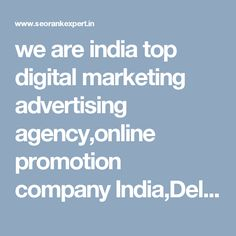 we are india top digital marketing advertising agency,online promotion company India,Delhi,Gurgaon,Noida