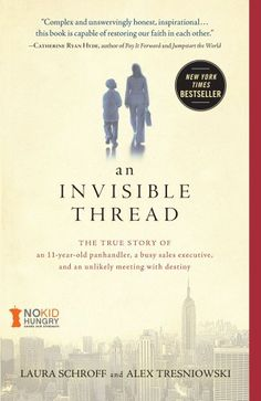 An Invisible Thread: The True Story of an 11-Year-Old Panhandler, a Busy Sales Executive, and an Unlikely Meeting with Destiny by Laura Schroff,http://www.amazon.com/dp/1451648979/ref=cm_sw_r_pi_dp_q56Rsb1DSGPEB1W5
