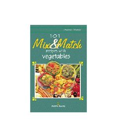 101 Mix And Match Recipes With Vegetable