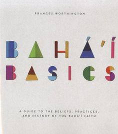 Baha'i Basics: A Guide to the Beliefs, Practices and History of the Baha'i Faith by Frances Worthington http://www.amazon.com/dp/1618510177/ref=cm_sw_r_pi_dp_jX5Ltb09AZMVX9AN