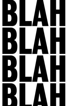 Ma quanti bla bla bla ho sentito!!!!  @pensieriparoleopereeomissioni