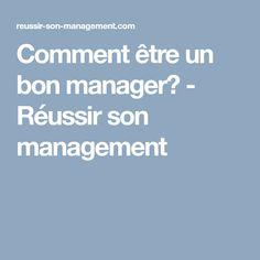 Comment être un bon manager? - Réussir son management