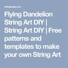 Flying Dandelion String Art DIY   String Art DIY   Free patterns and templates to make your own String Art