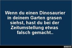 Wenn du einen Dinosaurier in deinem Garten grasen siehst.. | Lustige Bilder, Sprüche, Witze, echt lustig