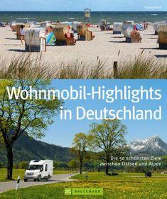 Toll Deutschland mit dem Wohnmobil: Die 50 schönsten Ziele zwischen Ostsee und Alpen. Wohnmobil Highlights inklusive Infos zu Wohnmobil Stell- und Campingplätzen sowie GPS-Koordinaten
