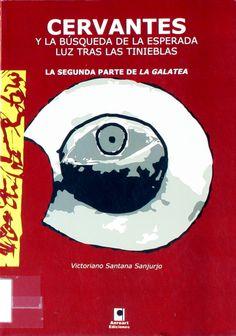 Cervantes y la búsqueda de la esperada luz tras las tinieblas : la segunda parte de La Galatea / Victoriano Santana Sanjurjo http://absysnetweb.bbtk.ull.es/cgi-bin/abnetopac01?TITN=390894