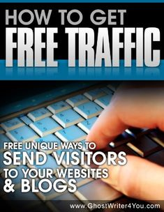 How to Get Free Traffic - Unique and Useful Ways to Send Visitors to Your Sites