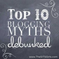 Top 10 Blog Myths... Debunked from TheSITSGirls.com.