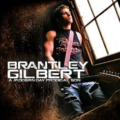 Brantley Gilbert!!! :)