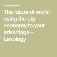 The future of work: using the gig economy to your advantage - Lexology