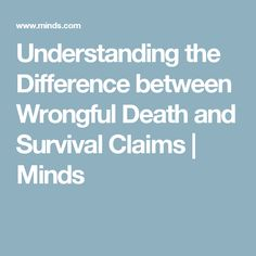 Understanding the Difference between Wrongful Death and Survival Claims | Minds