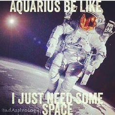 ♒️Aquarius..lol I do love my space from everything and everybody...Most of the time.