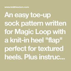 """An easy toe-up sock pattern written for Magic Loop with a knit-in heel """"flap"""" perfect for textured heels. Plus instructions for high insteps. Needle Gauge, Yarn Needle, Magic Loop, Sock Knitting, Finger Weights, Needles Sizes, Stitch Markers, Free Pattern, Toe"""