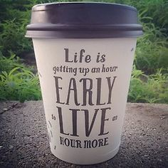 Get up one hour early & live one hour more. I'm not a natural morning person, but I'm trying. I'm also trying to respect and honor others by always being punctual. Life is stressful, waiting is stressful, don't feel rushed, but don't add to the stress.
