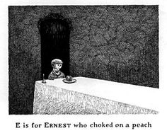 """""""E is for Ernest who choked on a peach."""""""