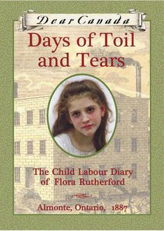 Days of Toil and Tears: The Child Labour Diary of Flora Rutherford, Almonte, Ontario, 1887 by Sarah Ellis (2008)
