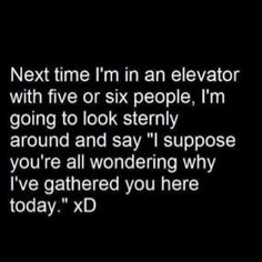 How funny would that be... Kinda like when I wave to strangers like I know them. :) They are so confused.