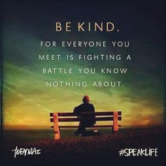 Be Kind. For Everyone You Meet Is Fighting A Battle You Know Nothing About. ~ Toby Mac
